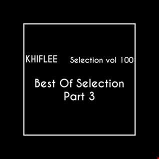 Khiflee - Selection vol 100 - Best Of Selection - Part 3
