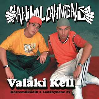 Khiflee - Animal Cannibals feat Ladánybene 27 - Valaki kell (Megamix)