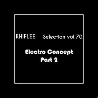 Khiflee - Selection vol 70 - Electro Concept - Part 2