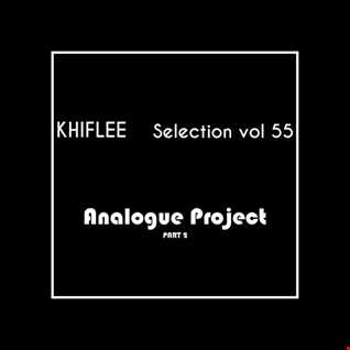 Khiflee - Selection vol 55 - Analogue Project - Part 2