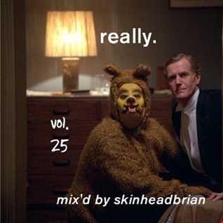 really.   vol. 25