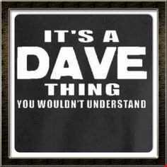 its Dave.