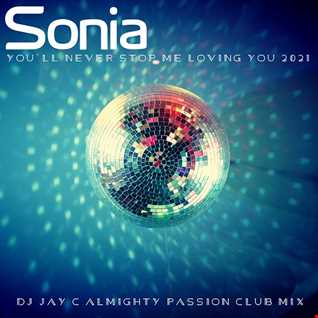 Sonia - You'll Never Stop Me Loving You 2021 (DJ Jay C Almighty Passion Club Mix)