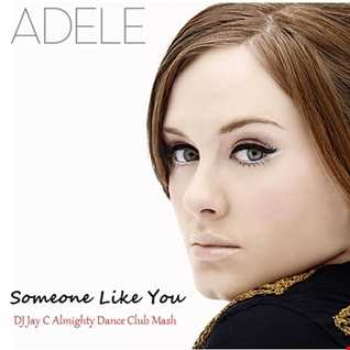 DJ Jay C vs Adele   Someone Like You '13 (DJ Jay C Almighty Dance Club Mash)