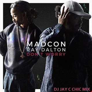 Madcon (Feat. Ray Dalton)   Don't Worry (DJ Jay C Chic Mix)