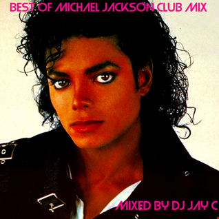 DJ Jay C - Best Of Michael Jackson Club Mix 2019