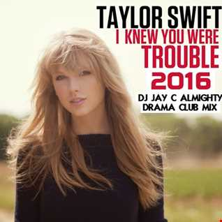 Taylor Swift   I Knew You Were Trouble 2016 (DJ Jay C Almighty Drama Club Mix)