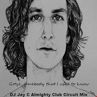Gotye vs DJ Jay C   Somebody That I Used To Know (Almighty Club Circuit Mix)