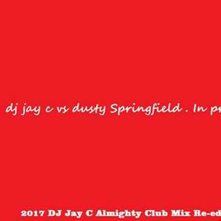 DJ Jay C vs Dusty Springfield - In Private (2017 Almighty Club Mix Re-Edit)