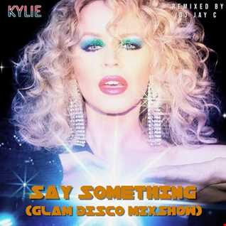Kylie - Say Something (Glam Disco Mixshow) - Remixed by DJ Jay C