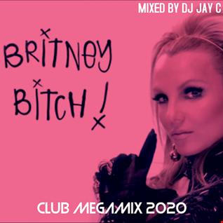 BRITNEY SPEARS - BRITNEY B*TCH CLUB MEGAMIX 2020 - DJ JAY C