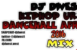 DJ DWEST - VOL 1 URBAN HIPHOP DANCEHALL ,REGGAE,HIPHOP,R&B 2016 MIX