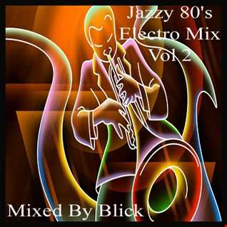 Mixed By Blick   Jazzy 80's Electro Mix   Part 2