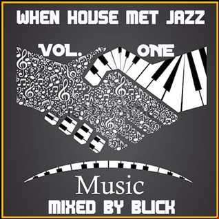 When House Met Jazz Vol. 1   Mixed By Blick