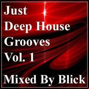 Just Deep House Grooves Vol. 1 - Mixed By Blick
