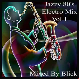 Mixed By Blick   Jazzy 80's Electro Mix   Part 1