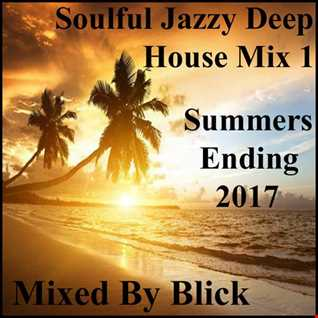 Mixed By Blick   Soulful Jazzy Deep House Mix 1   Summers Ending   2017