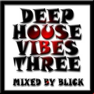 Mixed By Blick   Deep House Vibes Vol. 3