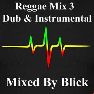Mixed By Blick - Reggae Mix 3 - Dub & Instrumental