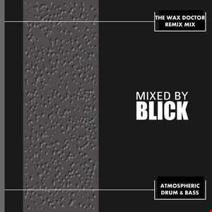 Mixed By Blick   Mix 029   Wax Doctor Remix Mix