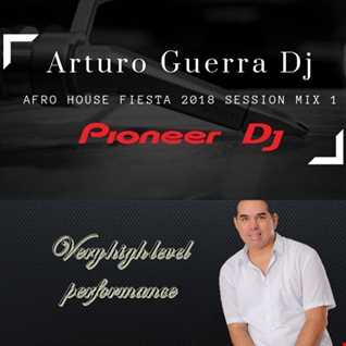 House Afro Fiesta 2018 Arturo Guerra mix session 1