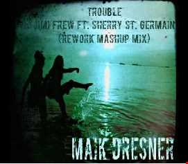 Trouble - Jimi Frew ft. Sherry St. Germain (Maik Dresner ReWork Mashup Mix)