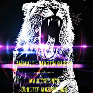 Animals  - Martin Garrix (Maik Dresner Dubsteep Mashup Mix)