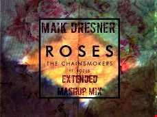 Roses - The Chainsmokers ft. ROZES (Maik Dresner Extended Mashup Mix)