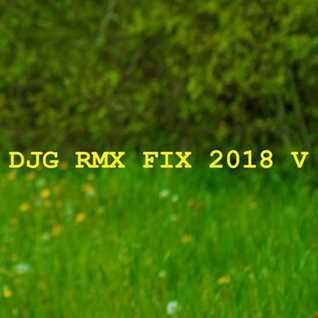 DJG RMX FIX 2018 V [Nonstop DJ Mixset by Darin J.]