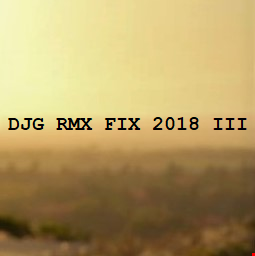 DJG RMX FIX 2018 III [Nonstop DJ Set Mixed and Edited by Darin J.]