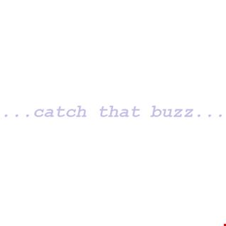 ...catch that buzz...