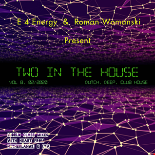 E 4 Energy & Roman Womanski - Two in The House 8 (125-126 bpm 2-2020)