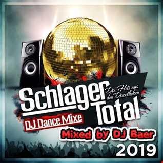 Schlager Total -  Die Hits aus den Discotheken 2019  (DJ Dance Mixe Mixed by DJ Baer)