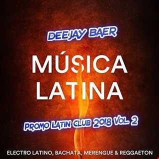 VA -  Promo Latin Club 2018 Vol. 2 (Mixed by DJ Baer)