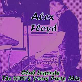Alex Floyd - Club Legends-The 2000's Years Party Mix | CLUB MUSIC HANDS UP MIX |