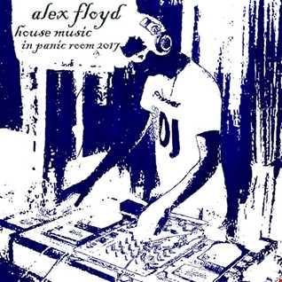 Alex Floyd - House Music In Panic Room 2017
