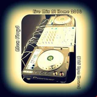 Alex Floyd - Live Mix At Home 2016 (125 Bpm House)