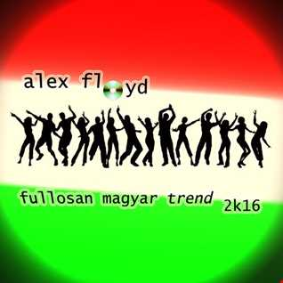 Alex Floyd - Fullosan Magyar Trend 2k16