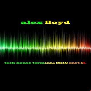 Alex Floyd - Tech House Terminal 2k16 Part II.