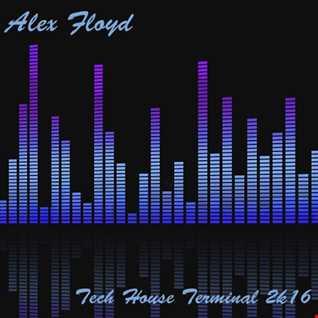 Alex Floyd - Tech House Terminal 2k16