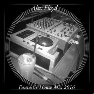 Alex Floyd - Fantastic House Mix 2016