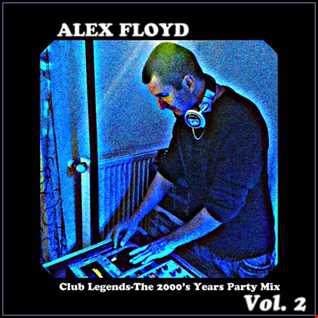 Alex Floyd - Club Legends-The 2000's Years Party Mix Vol. 2 | CLUB MUSIC HANDS UP MIX |