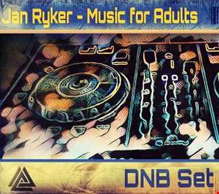 Jan Ryker   Music for Adults (DNB Set 11022017)