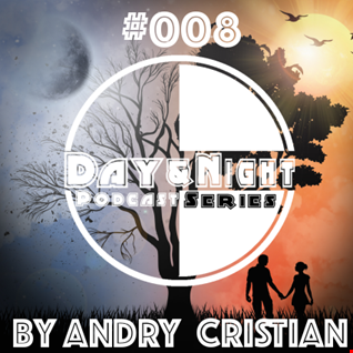 Day&Night Podcast Series Episode 008 with Andry Cristian