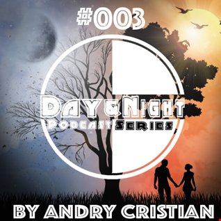Day&Night Podcast Series episode 003 with Andry Cristian