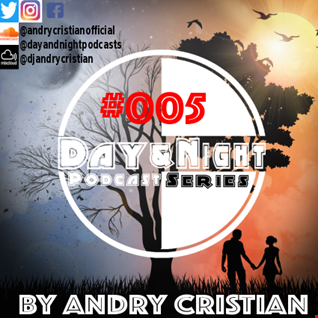 Day&Night Podcast Series 005 with Andry Cristian