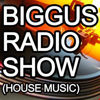 Biggus Radio Show - 9th May 2017 (House Music)