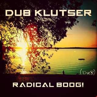 Dub Klutser - Radical BooG! (DuB Mix)