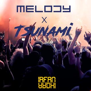Tsunami x Melody Remix By IrfanArdhi