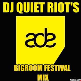 Quiet Riot ADE Bigroom Festival Mix